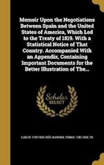 Memoir Upon the Negotiations Between Spain and the United States of America, Which Led to the Treaty of 1819. with a Statistical Notice of That Countr af Luis De 1769-1830 Onis