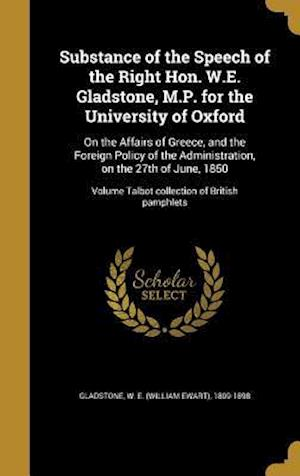 Bog, hardback Substance of the Speech of the Right Hon. W.E. Gladstone, M.P. for the University of Oxford