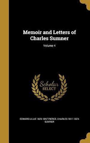Bog, hardback Memoir and Letters of Charles Sumner; Volume 4 af Edward Lillie 1829-1897 Pierce, Charles 1811-1874 Sumner