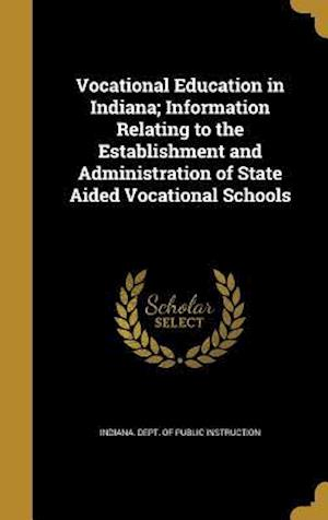 Bog, hardback Vocational Education in Indiana; Information Relating to the Establishment and Administration of State Aided Vocational Schools