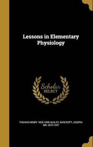 Bog, hardback Lessons in Elementary Physiology af Thomas Henry 1825-1895 Huxley