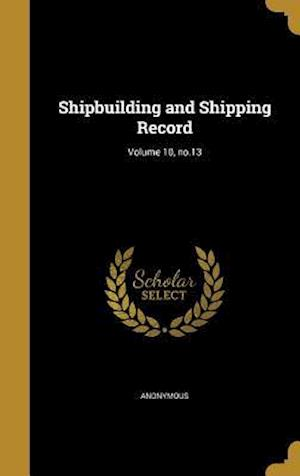 Bog, hardback Shipbuilding and Shipping Record; Volume 10, No.13
