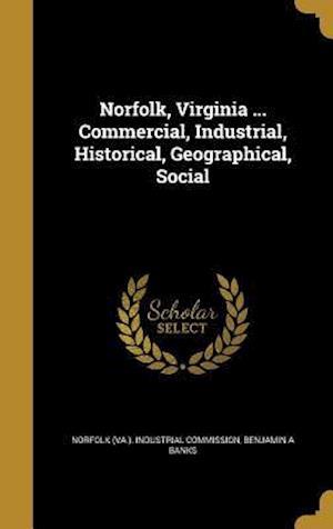 Bog, hardback Norfolk, Virginia ... Commercial, Industrial, Historical, Geographical, Social af Benjamin a. Banks