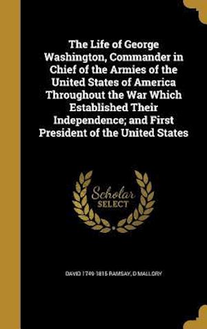 Bog, hardback The Life of George Washington, Commander in Chief of the Armies of the United States of America Throughout the War Which Established Their Independenc af David 1749-1815 Ramsay, D. Mallory