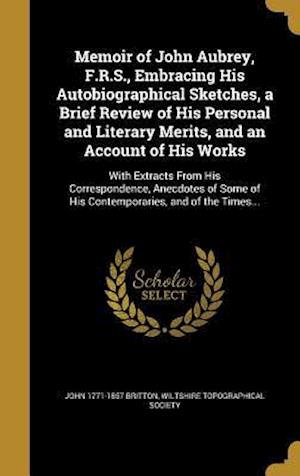 Bog, hardback Memoir of John Aubrey, F.R.S., Embracing His Autobiographical Sketches, a Brief Review of His Personal and Literary Merits, and an Account of His Work af John 1771-1857 Britton