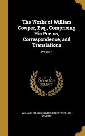 Bog, hardback The Works of William Cowper, Esq., Comprising His Poems, Correspondence, and Translations; Volume 5 af Robert 1774-1843 Southey, William 1731-1800 Cowper
