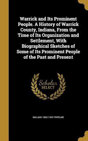 Bog, hardback Warrick and Its Prominent People. a History of Warrick County, Indiana, from the Time of Its Organization and Settlement, with Biographical Sketches o af William 1863-1942 Fortune