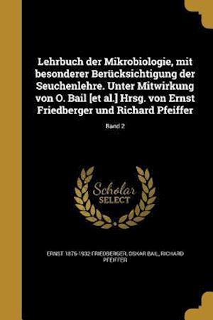 Bog, paperback Lehrbuch Der Mikrobiologie, Mit Besonderer Berucksichtigung Der Seuchenlehre. Unter Mitwirkung Von O. Bail [Et Al.] Hrsg. Von Ernst Friedberger Und Ri af Oskar Bail, Richard Pfeiffer, Ernst 1875-1932 Friedberger