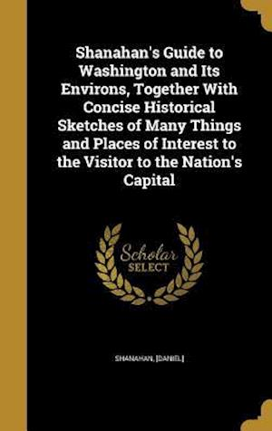 Bog, hardback Shanahan's Guide to Washington and Its Environs, Together with Concise Historical Sketches of Many Things and Places of Interest to the Visitor to the