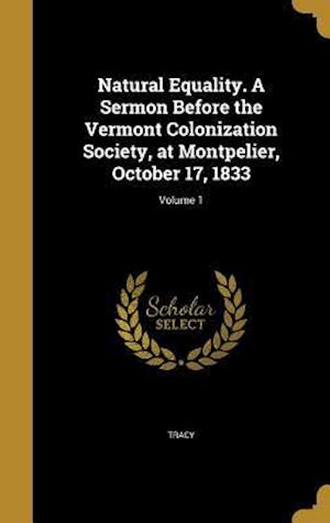 Bog, hardback Natural Equality. a Sermon Before the Vermont Colonization Society, at Montpelier, October 17, 1833; Volume 1