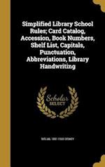 Simplified Library School Rules; Card Catalog, Accession, Book Numbers, Shelf List, Capitals, Punctuation, Abbreviations, Library Handwriting af Melvil 1851-1931 Dewey
