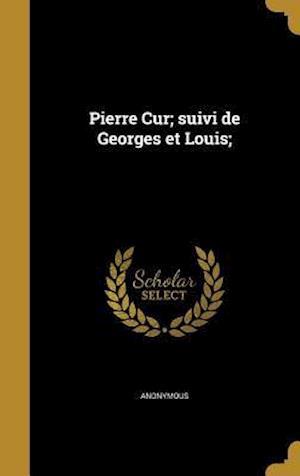 Bog, hardback Pierre Cur; Suivi de Georges Et Louis;