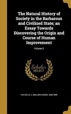 Bog, hardback The Natural History of Society in the Barbarous and Civilized State; An Essay Towards Discovering the Origin and Course of Human Improvement; Volume 2