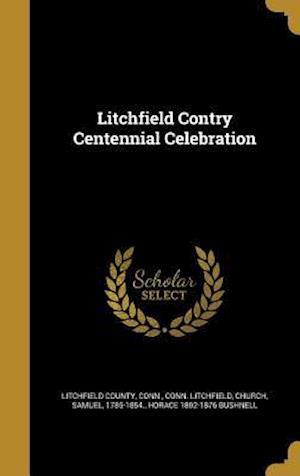 Bog, hardback Litchfield Contry Centennial Celebration af Conn Litchfield