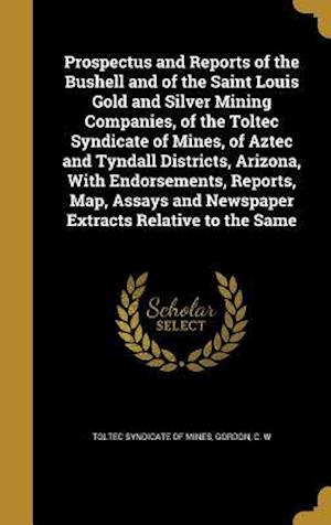 Bog, hardback Prospectus and Reports of the Bushell and of the Saint Louis Gold and Silver Mining Companies, of the Toltec Syndicate of Mines, of Aztec and Tyndall