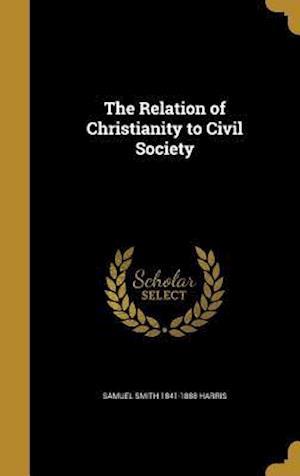 Bog, hardback The Relation of Christianity to Civil Society af Samuel Smith 1841-1888 Harris