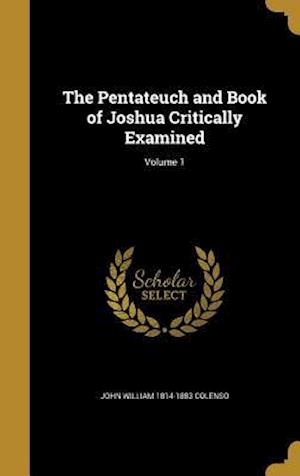 Bog, hardback The Pentateuch and Book of Joshua Critically Examined; Volume 1 af John William 1814-1883 Colenso