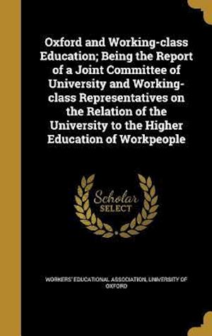 Bog, hardback Oxford and Working-Class Education; Being the Report of a Joint Committee of University and Working-Class Representatives on the Relation of the Unive