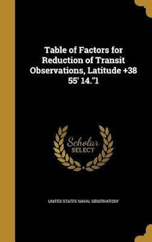 Bog, hardback Table of Factors for Reduction of Transit Observations, Latitude +38 55' 14.1