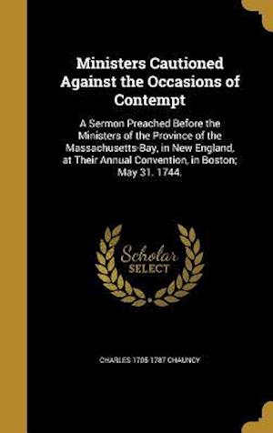 Bog, hardback Ministers Cautioned Against the Occasions of Contempt af Charles 1705-1787 Chauncy