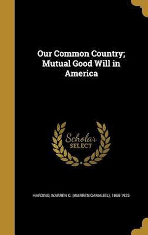 Bog, hardback Our Common Country; Mutual Good Will in America