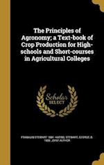 The Principles of Agronomy; A Text-Book of Crop Production for High-Schools and Short-Courses in Agricultural Colleges af Franklin Stewart 1884- Harris