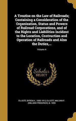 Bog, hardback A   Treatise on the Law of Railroads; Containing a Consideration of the Organization, Status and Powers of Railroad Corporations, and of the Rights an