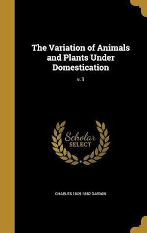 Bog, hardback The Variation of Animals and Plants Under Domestication; V. 1 af Charles 1809-1882 Darwin