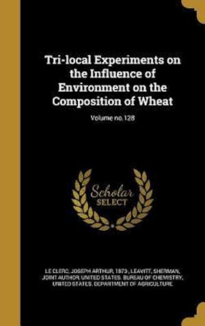 Bog, hardback Tri-Local Experiments on the Influence of Environment on the Composition of Wheat; Volume No.128