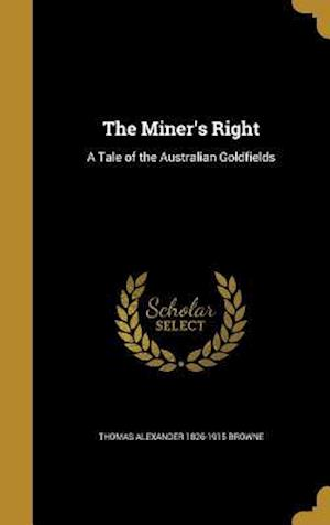 Bog, hardback The Miner's Right af Thomas Alexander 1826-1915 Browne