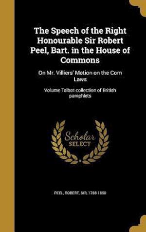 Bog, hardback The Speech of the Right Honourable Sir Robert Peel, Bart. in the House of Commons