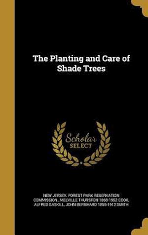 Bog, hardback The Planting and Care of Shade Trees af Melville Thurston 1869-1952 Cook, Alfred Gaskill