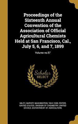 Bog, hardback Proceedings of the Sixteenth Annual Convention of the Association of Official Agricultural Chemists Held at San Francisco, Cal., July 5, 6, and 7, 189
