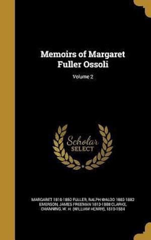 Bog, hardback Memoirs of Margaret Fuller Ossoli; Volume 2 af James Freeman 1810-1888 Clarke, Margaret 1810-1850 Fuller, Ralph Waldo 1803-1882 Emerson