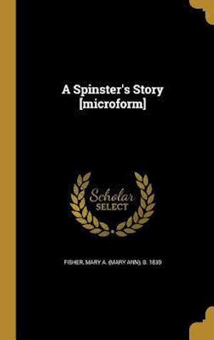 Bog, hardback A Spinster's Story [Microform]