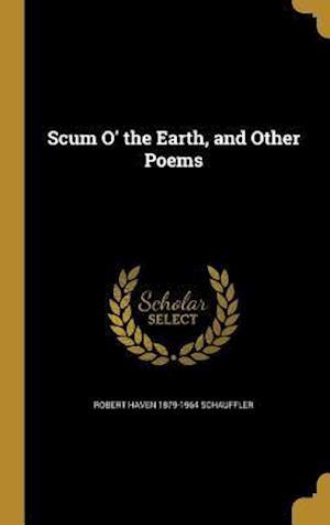 Bog, hardback Scum O' the Earth, and Other Poems af Robert Haven 1879-1964 Schauffler