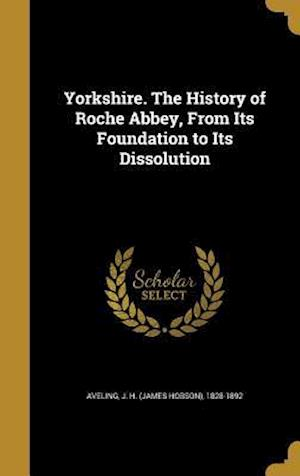 Bog, hardback Yorkshire. the History of Roche Abbey, from Its Foundation to Its Dissolution