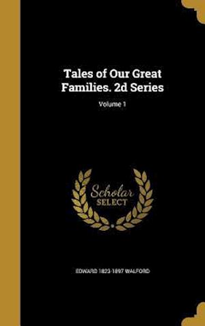 Tales of Our Great Families. 2D Series; Volume 1 af Edward 1823-1897 Walford