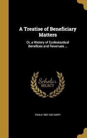 A Treatise of Beneficiary Matters af Paolo 1552-1623 Sarpi