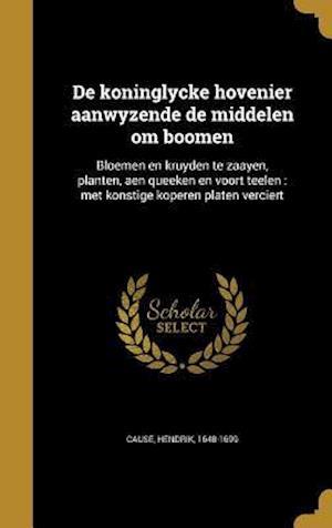 Bog, hardback de Koninglycke Hovenier Aanwyzende de Middelen Om Boomen