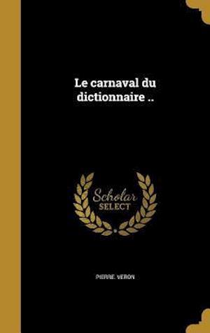 Bog, hardback Le Carnaval Du Dictionnaire .. af Pierre Veron
