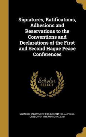 Bog, hardback Signatures, Ratifications, Adhesions and Reservations to the Conventions and Declarations of the First and Second Hague Peace Conferences