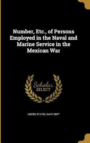 Bog, hardback Number, Etc., of Persons Employed in the Naval and Marine Service in the Mexican War