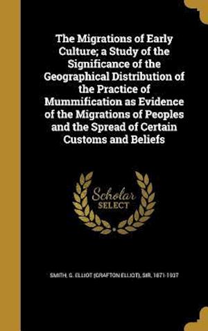 Bog, hardback The Migrations of Early Culture; A Study of the Significance of the Geographical Distribution of the Practice of Mummification as Evidence of the Migr