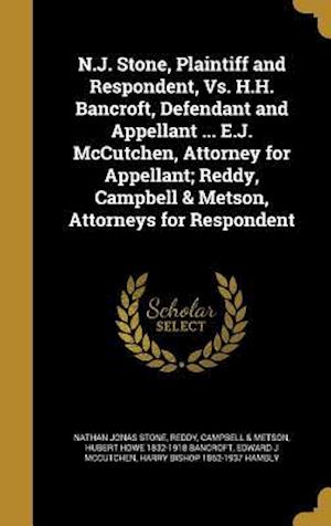 Bog, hardback N.J. Stone, Plaintiff and Respondent, vs. H.H. Bancroft, Defendant and Appellant ... E.J. McCutchen, Attorney for Appellant; Reddy, Campbell & Metson, af Nathan Jonas Stone, Hubert Howe 1832-1918 Bancroft