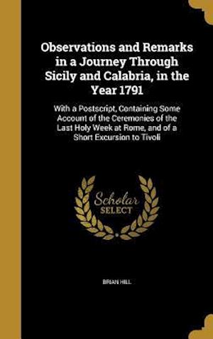 Bog, hardback Observations and Remarks in a Journey Through Sicily and Calabria, in the Year 1791 af Brian Hill