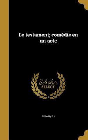 Bog, hardback Le Testament; Comedie En Un Acte