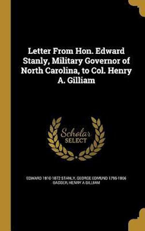 Letter from Hon. Edward Stanly, Military Governor of North Carolina, to Col. Henry A. Gilliam af George Edmund 1795-1866 Badger, Henry a. Gilliam, Edward 1810-1872 Stanly