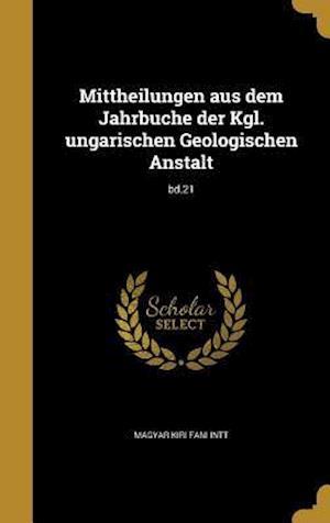 Bog, hardback Mittheilungen Aus Dem Jahrbuche Der Kgl. Ungarischen Geologischen Anstalt; Bd.21