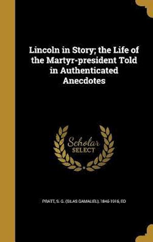 Bog, hardback Lincoln in Story; The Life of the Martyr-President Told in Authenticated Anecdotes